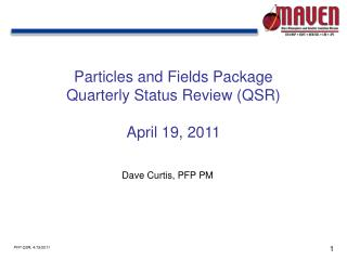 Particles and Fields Package Quarterly Status Review (QSR) April 19, 2011