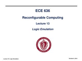 ECE 636 Reconfigurable Computing Lecture 13 Logic Emulation