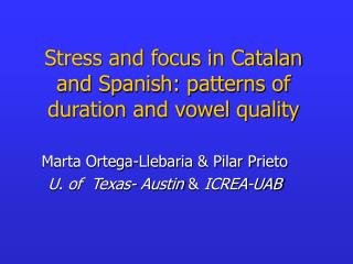 Stress and focus in Catalan and Spanish: patterns of duration and vowel quality