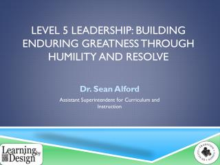 Level 5 leadership: building enduring greatness through humility and resolve
