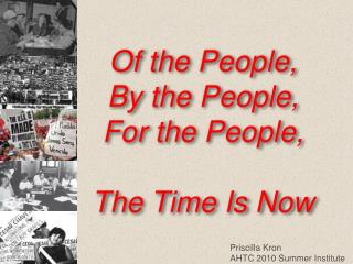 Of the People,  By the People, For the People, The Time Is Now