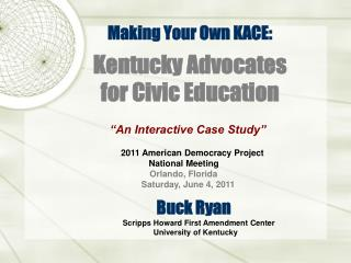 Making Your Own KACE: Kentucky Advocates  for Civic Education