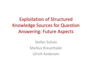 Exploitation of Structured Knowledge Sources for Question Answering: Future Aspects