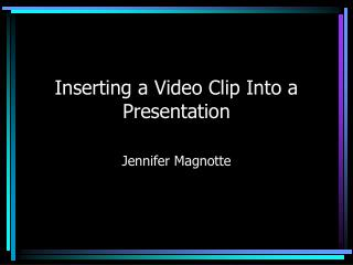 Inserting a Video Clip Into a Presentation
