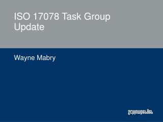 ISO 17078 Task Group Update