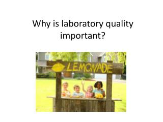 Why is laboratory quality important?