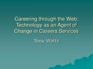 Careering through the Web: Technology as an Agent of Change in Careers Services
