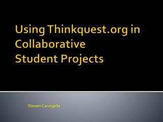 Using  Thinkquest  in  Collaborative  Student Projects