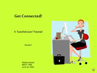 "Get Connected! A  ""Lunch & Learn""  Tutorial Session I"