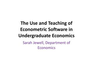 The Use and Teaching of Econometric  Software in Undergraduate Economics