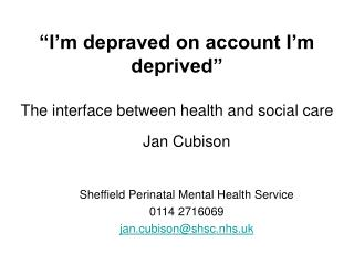 """""""I'm depraved on account I'm deprived"""" The interface between health and social care"""