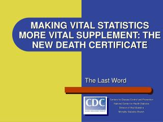 MAKING VITAL STATISTICS MORE VITAL SUPPLEMENT: THE NEW DEATH CERTIFICATE