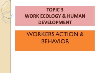 TOPIC 3  WORK ECOLOGY & HUMAN DEVELOPMENT