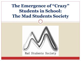 "The Emergence of ""Crazy""  Students in School:  The Mad Students Society"