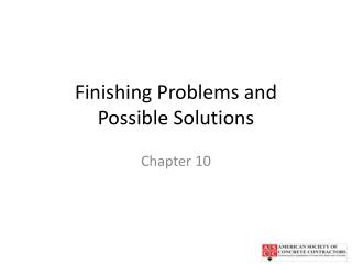 Finishing Problems and  Possible Solutions