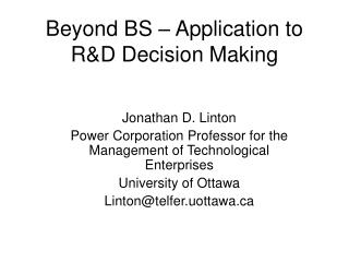 Beyond BS – Application to R&D Decision Making