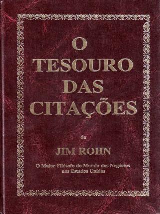 O TESOURO DAS CITAÇÕES DE JIM ROHN O QUE ESTÃO DIZENDO SOBRE JIM ROHN...