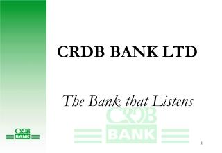 CRDB BANK LTD The Bank that Listens