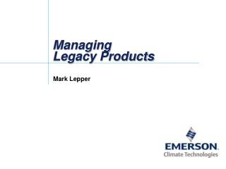 Managing Legacy Products