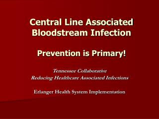 Central Line Associated Bloodstream Infection  Prevention is Primary!
