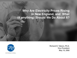 Why Are Electricity Prices Rising  in New England, and  What (if anything) Should We Do About It?