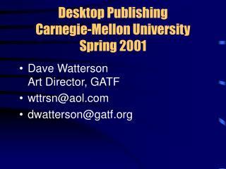 Desktop Publishing Carnegie-Mellon University Spring 2001