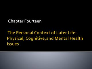 The Personal Context of Later Life: Physical,  Cognitive,and  Mental Health Issues