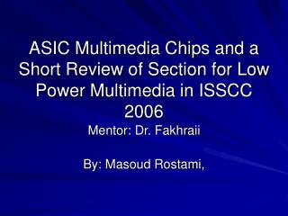 ASIC Multimedia Chips and a Short Review of Section for Low Power Multimedia in ISSCC 2006