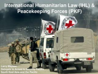International Humanitarian Law (IHL) & Peacekeeping Forces (PKF)