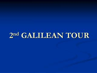 2 nd  GALILEAN TOUR