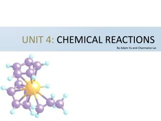 UNIT 4: CHEMICAL REACTIONS By Adam Yu and Charmaine Lai