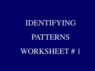 IDENTIFYING PATTERNS WORKSHEET # 1