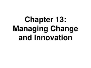 Chapter 13: Managing Change  and Innovation