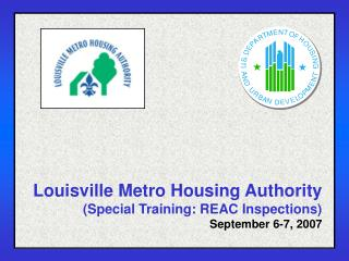 Louisville Metro Housing Authority (Special Training: REAC Inspections) September 6-7, 2007