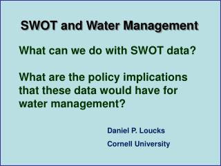 What can we do with SWOT data?        What are the policy implications that these data would have for water management?