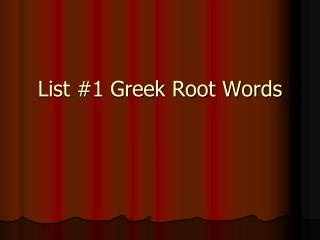 List #1 Greek Root Words