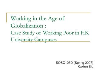 Working in the Age of Globalization :  Case Study of Working Poor in HK University Campuses