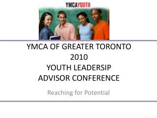 YMCA OF GREATER TORONTO 2010 YOUTH LEADERSIP ADVISOR CONFERENCE