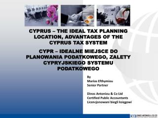 CYPRUS – THE IDEAL TAX PLANNING LOCATION, ADVANTAGES OF THE CYPRUS TAX SYSTEM