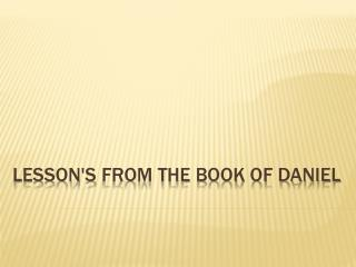 lesson's  from the book of Daniel