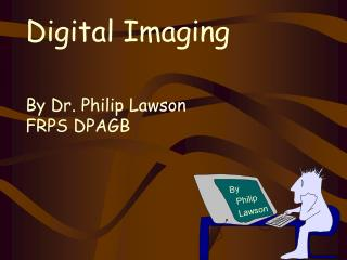 Digital Imaging By Dr. Philip Lawson FRPS DPAGB