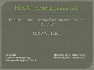 MACT – Subpart ZZZZ (4Z) Reciprocating Internal Combustion Engines (R.I.C.E.) MCIC Workshop