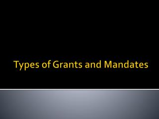 Types of Grants and Mandates