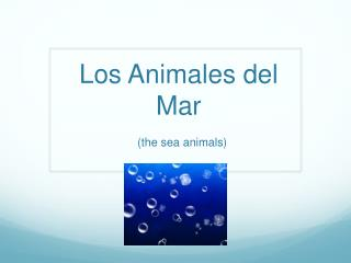 Los  Animales  del Mar (the sea animals)