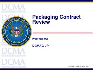 Packaging Contract Review Presented By: DCMAC-JP