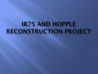 IR75 and Hopple Reconstruction Project