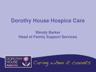 Dorothy House Hospice Care Wendy Barker Head of Family Support Services