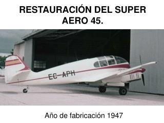 RESTAURACIÓN DEL SUPER AERO 45.