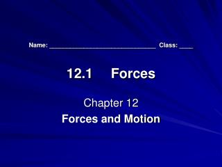 Name: _______________________________  Class: ____ 12.1	Forces
