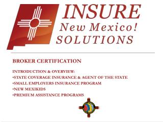 BROKER CERTIFICATION   INTRODUCTION  OVERVIEW: STATE COVERAGE INSURANCE  AGENT OF THE STATE SMALL EMPLOYERS INSURANCE PR